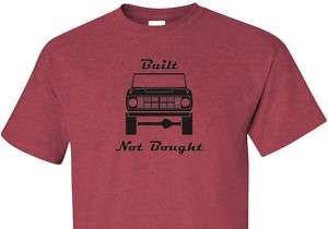 Early Ford Bronco BUILT NOT BOUGHT 3 Shirt Colors S XL