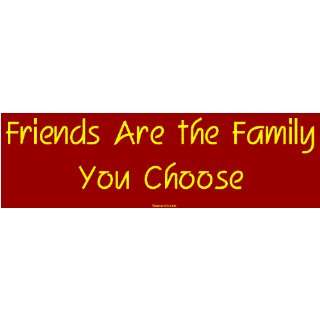 Friends Are the Family You Choose Large Bumper Sticker