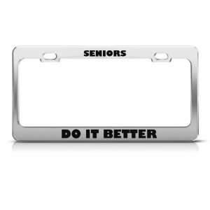 Seniors Do It Better Humor license plate frame Stainless