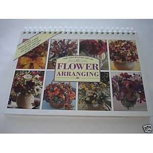 The Step by Step Art of Flower Arranging Arts, Crafts