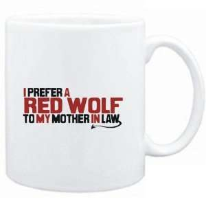 Mug White  I prefer a Red Wolf to my mother in law  Animals